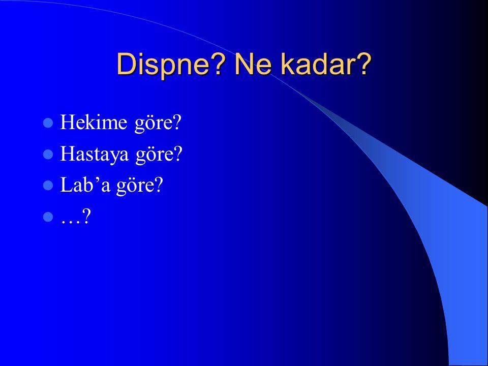 Dispne? Ne kadar? Hekime göre? Hastaya göre? Lab'a göre? …?