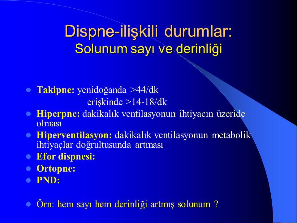 Dispne-ilişkili durumlar: Solunum sayı ve derinliği Takipne: yenidoğanda >44/dk erişkinde >14-18/dk Hiperpne: dakikalık ventilasyonun ihtiyacın üzerid