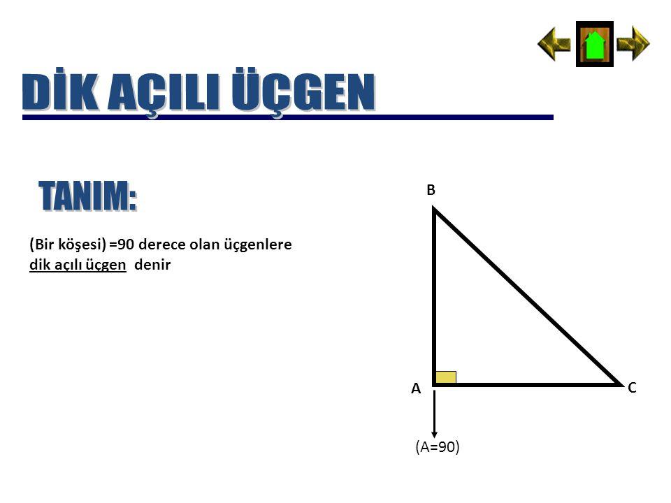 (Bir köşesi) =90 derece olan üçgenlere dik açılı üçgen denir A B C (A=90)
