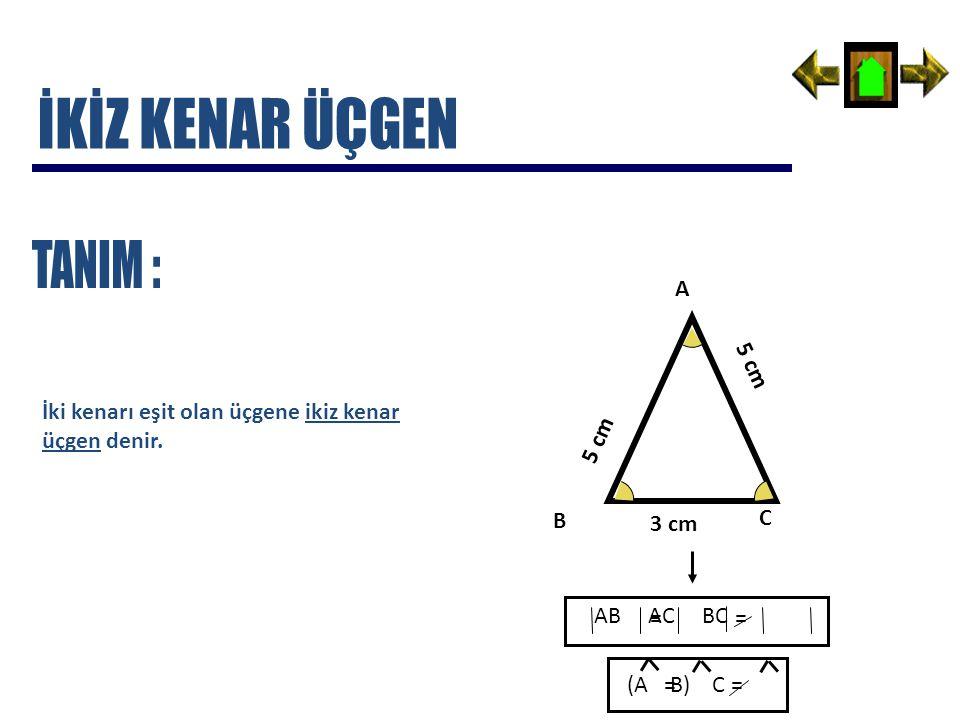 İki kenarı eşit olan üçgene ikiz kenar üçgen denir. 5 cm 3 cm A B C AB AC BC == (A B) C==