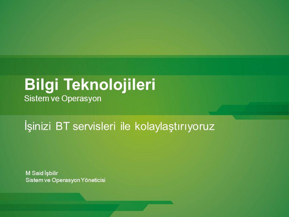 M Said İşbilir Sistem ve Operasyon Yöneticisi İşinizi BT servisleri ile kolaylaştırıyoruz Bilgi Teknolojileri Sistem ve Operasyon