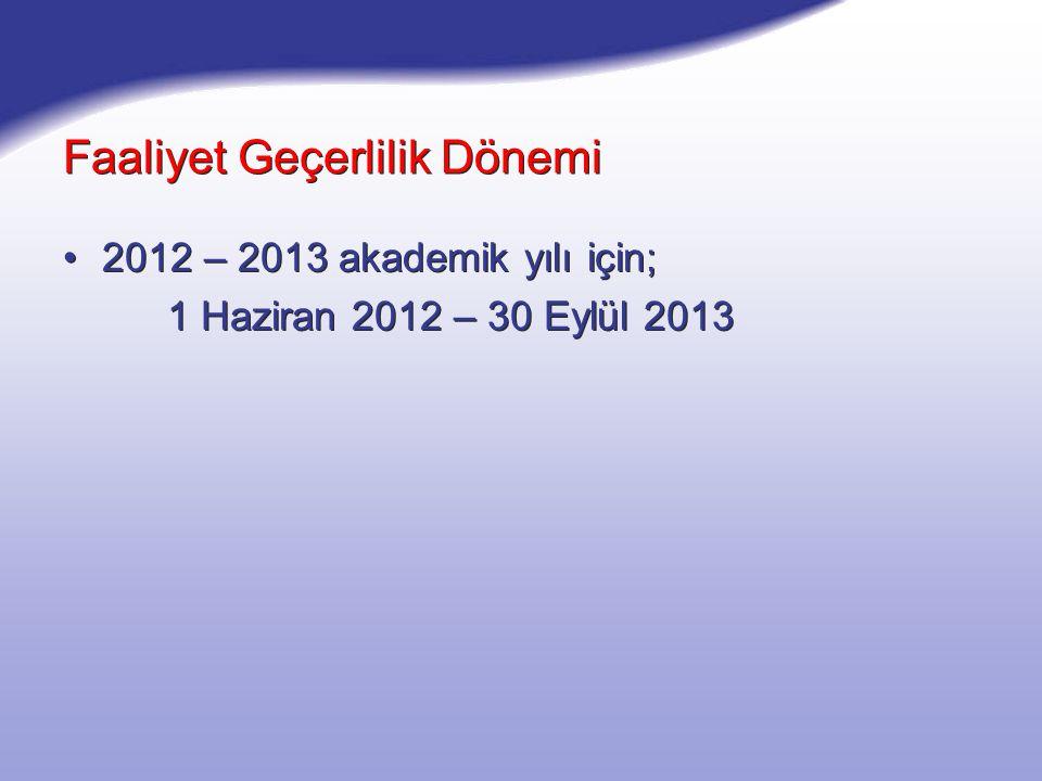 Faaliyet Geçerlilik Dönemi 2012 – 2013 akademik yılı için; 1 Haziran 2012 – 30 Eylül 2013 2012 – 2013 akademik yılı için; 1 Haziran 2012 – 30 Eylül 2013