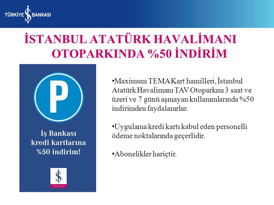 İSTANBUL ATATÜRK HAVALİMANI OTOPARKINDA %50 İNDİRİM Maximum TEMA Kart hamilleri, İstanbul Atatürk Havalimanı TAV Otoparkını 3 saat ve üzeri ve 7 günü
