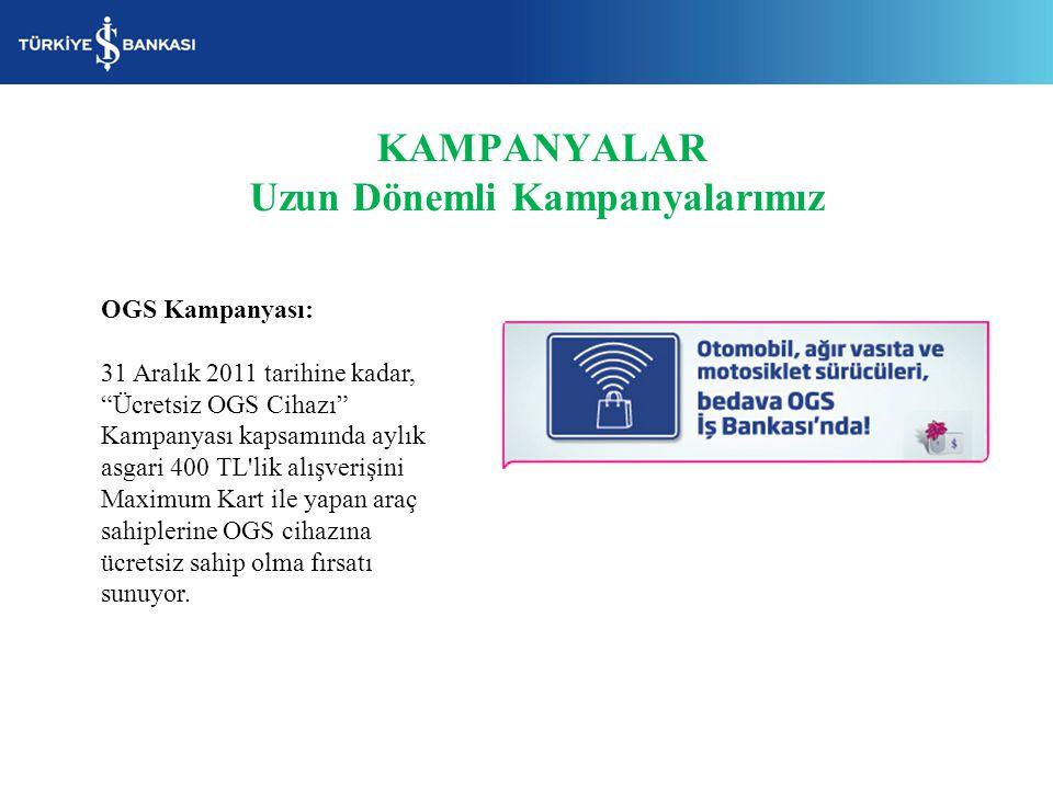 """KAMPANYALAR Uzun Dönemli Kampanyalarımız OGS Kampanyası: 31 Aralık 2011 tarihine kadar, """"Ücretsiz OGS Cihazı"""" Kampanyası kapsamında aylık asgari 400 T"""
