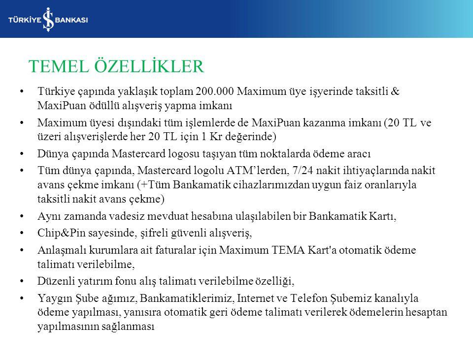 TEMEL ÖZELLİKLER Türkiye çapında yaklaşık toplam 200.000 Maximum üye işyerinde taksitli & MaxiPuan ödüllü alışveriş yapma imkanı Maximum üyesi dışında