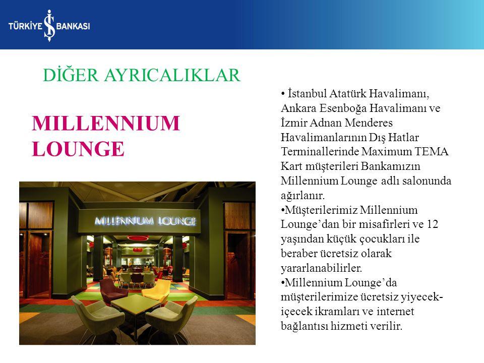 MILLENNIUM LOUNGE İstanbul Atatürk Havalimanı, Ankara Esenboğa Havalimanı ve İzmir Adnan Menderes Havalimanlarının Dış Hatlar Terminallerinde Maximum TEMA Kart müşterileri Bankamızın Millennium Lounge adlı salonunda ağırlanır.