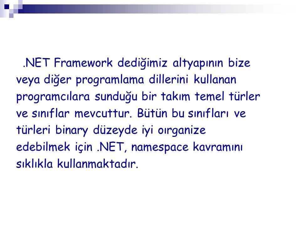 .NET Framework dediğimiz altyapının bize veya diğer programlama dillerini kullanan programcılara sunduğu bir takım temel türler ve sınıflar mevcuttur.