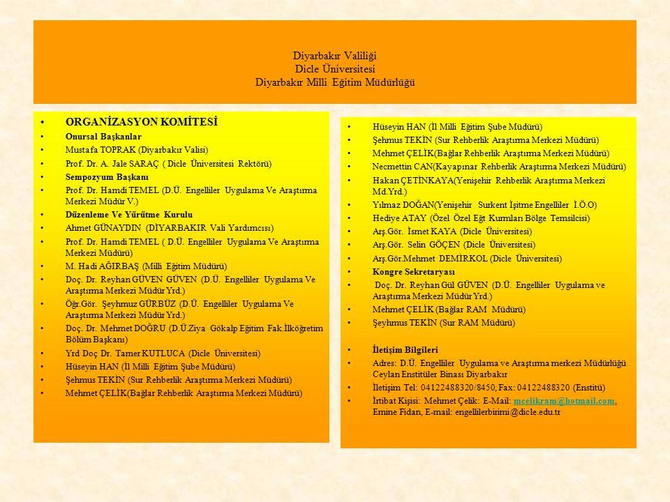 Diyarbakır Valiliği Dicle Üniversitesi Diyarbakır Milli Eğitim Müdürlüğü ORGANİZASYON KOMİTESİ Onursal Başkanlar Mustafa TOPRAK (Diyarbakır Valisi) Pr