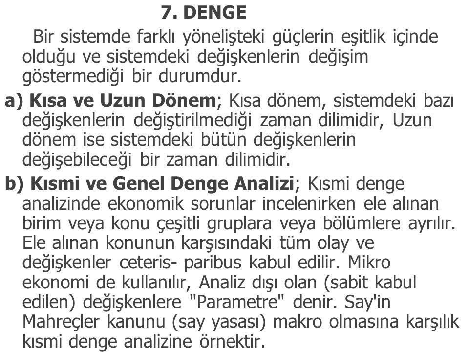 7. DENGE Bir sistemde farklı yönelişteki güçlerin eşitlik içinde olduğu ve sistemdeki değişkenlerin değişim göstermediği bir durumdur. a) Kısa ve Uzu