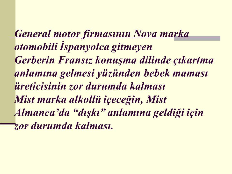 General motor firmasının Nova marka otomobili İspanyolca gitmeyen Gerberin Fransız konuşma dilinde çıkartma anlamına gelmesi yüzünden bebek maması üre