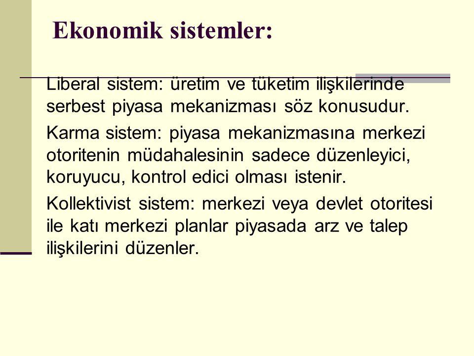 Ekonomik sistemler: Liberal sistem: üretim ve tüketim ilişkilerinde serbest piyasa mekanizması söz konusudur. Karma sistem: piyasa mekanizmasına merke