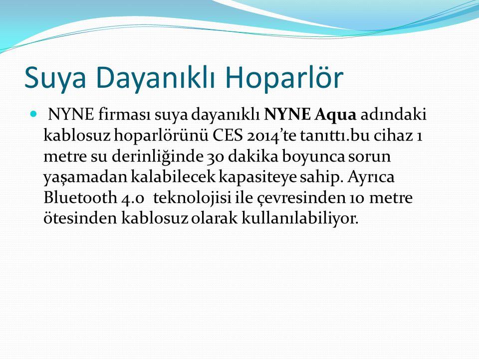 Suya Dayanıklı Hoparlör NYNE firması suya dayanıklı NYNE Aqua adındaki kablosuz hoparlörünü CES 2014'te tanıttı.bu cihaz 1 metre su derinliğinde 30 dakika boyunca sorun yaşamadan kalabilecek kapasiteye sahip.