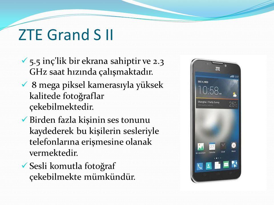 ZTE Grand S II 5.5 inç lik bir ekrana sahiptir ve 2.3 GHz saat hızında çalışmaktadır.