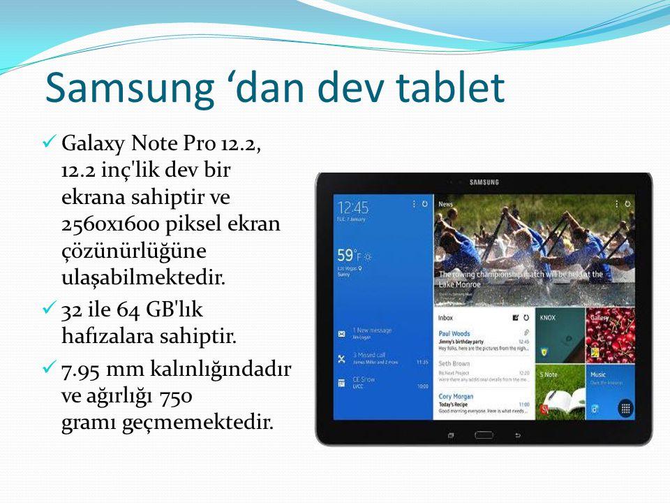 Samsung 'dan dev tablet Galaxy Note Pro 12.2, 12.2 inç lik dev bir ekrana sahiptir ve 2560x1600 piksel ekran çözünürlüğüne ulaşabilmektedir.