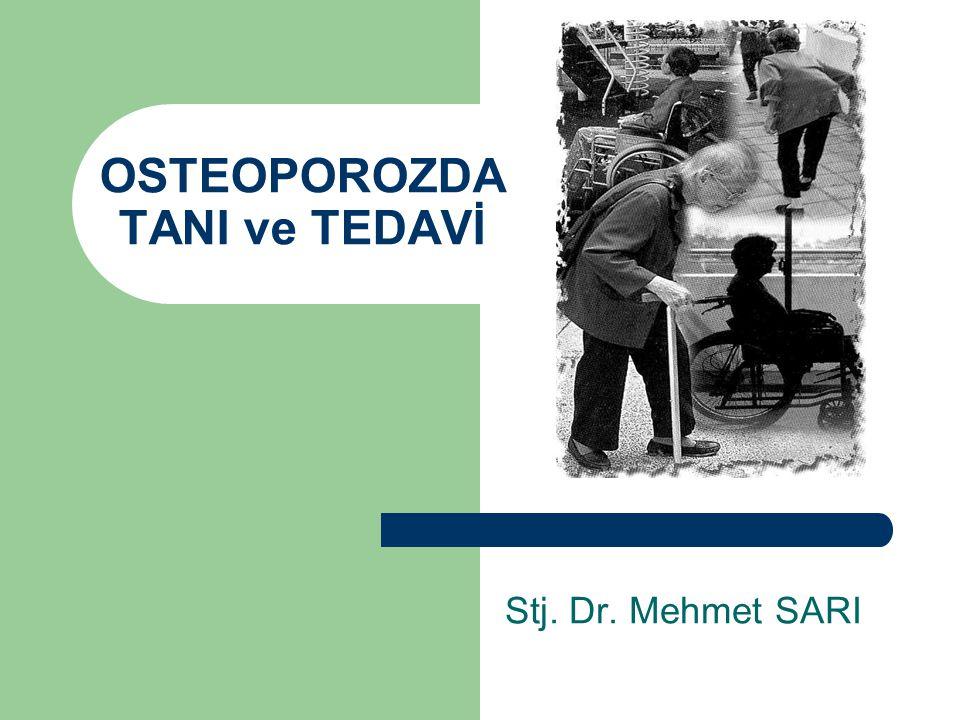 OSTEOPOROZDA TANI ve TEDAVİ Stj. Dr. Mehmet SARI