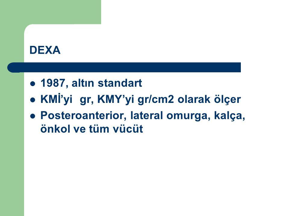 DEXA 1987, altın standart KMİ'yi gr, KMY'yi gr/cm2 olarak ölçer Posteroanterior, lateral omurga, kalça, önkol ve tüm vücüt