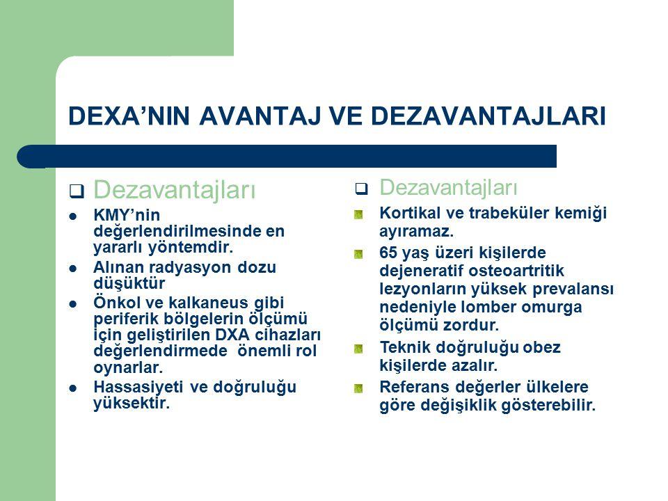 DEXA'NIN AVANTAJ VE DEZAVANTAJLARI  Dezavantajları KMY'nin değerlendirilmesinde en yararlı yöntemdir.