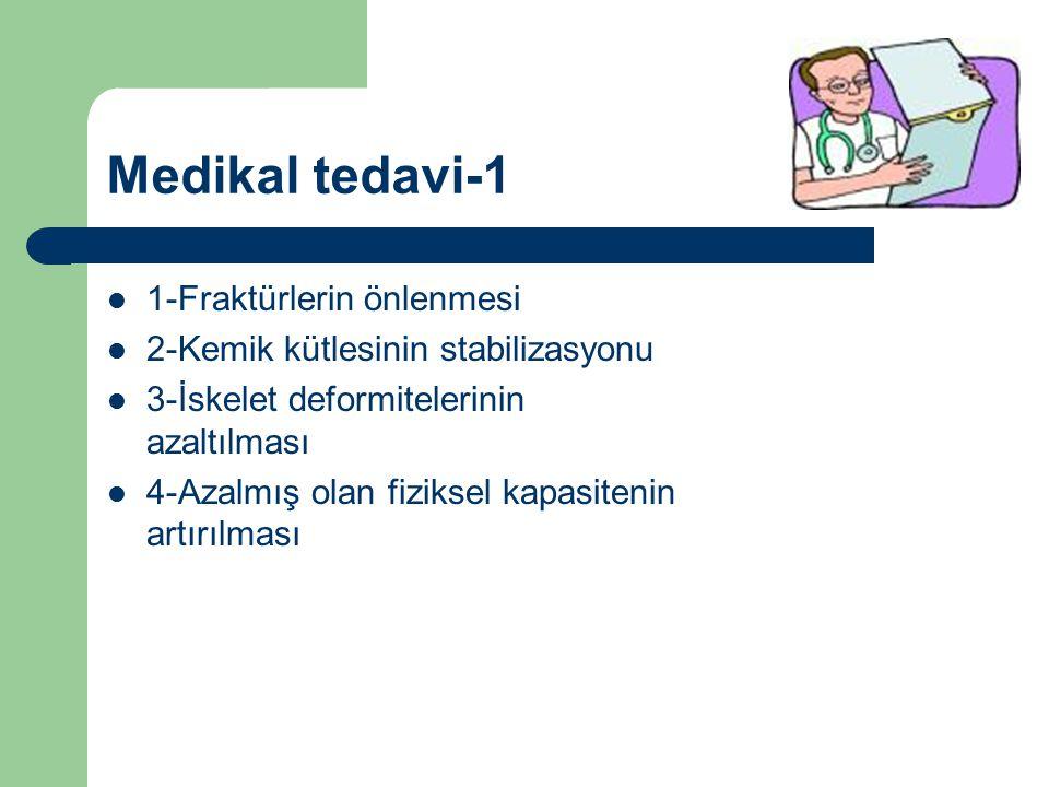 Medikal tedavi-1 1-Fraktürlerin önlenmesi 2-Kemik kütlesinin stabilizasyonu 3-İskelet deformitelerinin azaltılması 4-Azalmış olan fiziksel kapasitenin