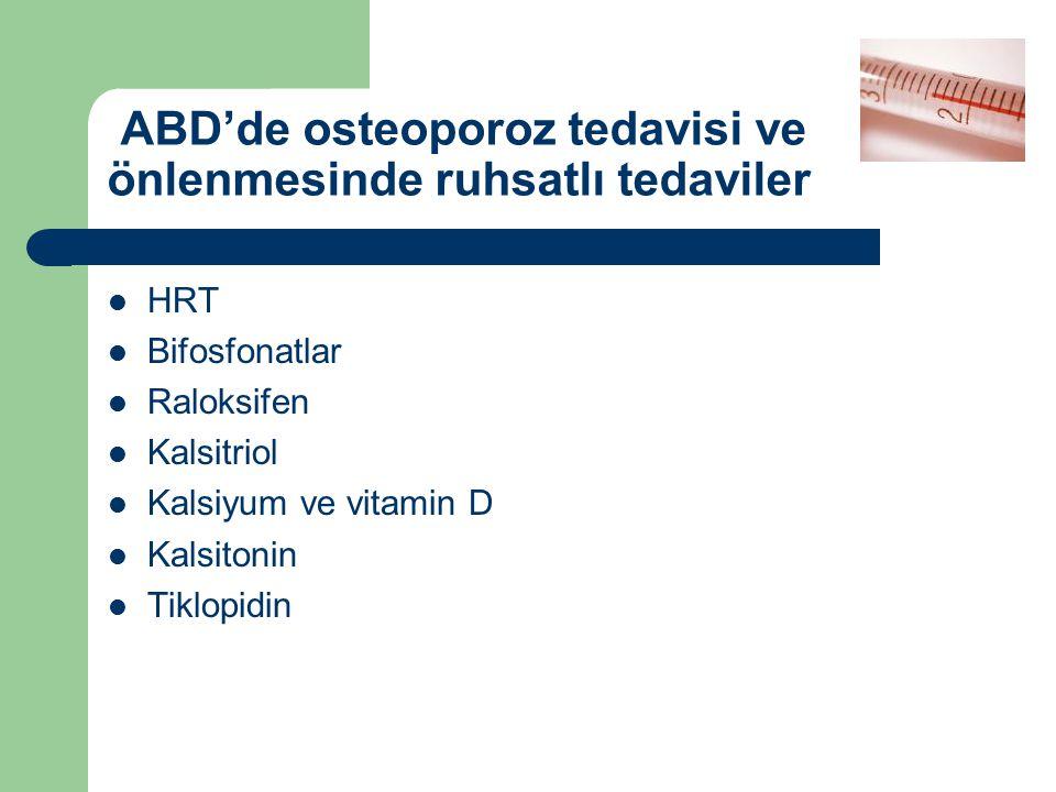 ABD'de osteoporoz tedavisi ve önlenmesinde ruhsatlı tedaviler HRT Bifosfonatlar Raloksifen Kalsitriol Kalsiyum ve vitamin D Kalsitonin Tiklopidin