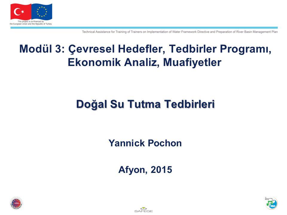 Modül 3: Çevresel Hedefler, Tedbirler Programı, Ekonomik Analiz, Muafiyetler Doğal Su Tutma Tedbirleri Yannick Pochon Afyon, 2015