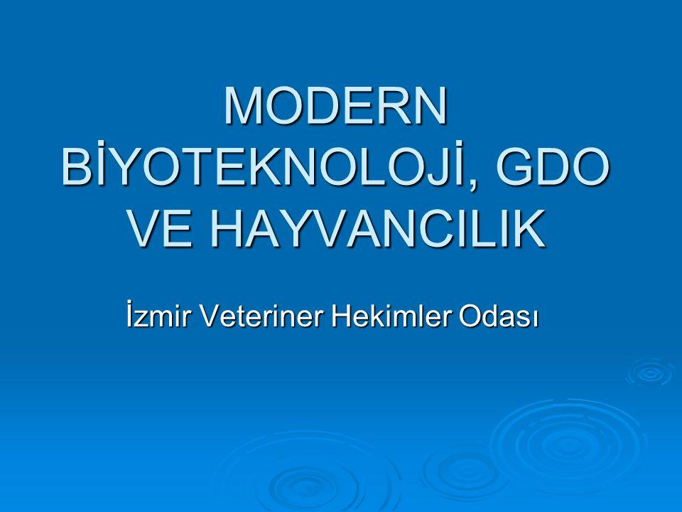 MODERN BİYOTEKNOLOJİ, GDO VE HAYVANCILIK İzmir Veteriner Hekimler Odası