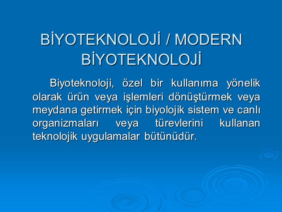 BİYOTEKNOLOJİ / MODERN BİYOTEKNOLOJİ Biyoteknoloji, özel bir kullanıma yönelik olarak ürün veya işlemleri dönüştürmek veya meydana getirmek için biyol