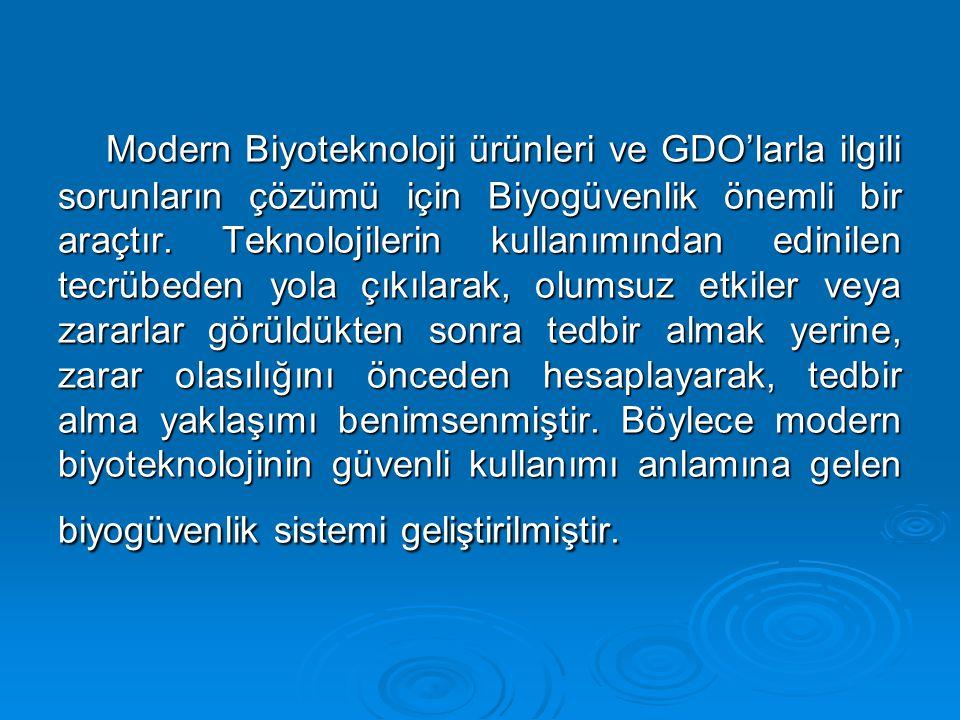 Modern Biyoteknoloji ürünleri ve GDO'larla ilgili sorunların çözümü için Biyogüvenlik önemli bir araçtır. Teknolojilerin kullanımından edinilen tecrüb