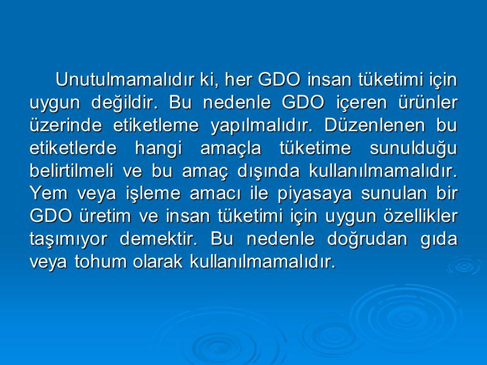 Unutulmamalıdır ki, her GDO insan tüketimi için uygun değildir. Bu nedenle GDO içeren ürünler üzerinde etiketleme yapılmalıdır. Düzenlenen bu etiketle