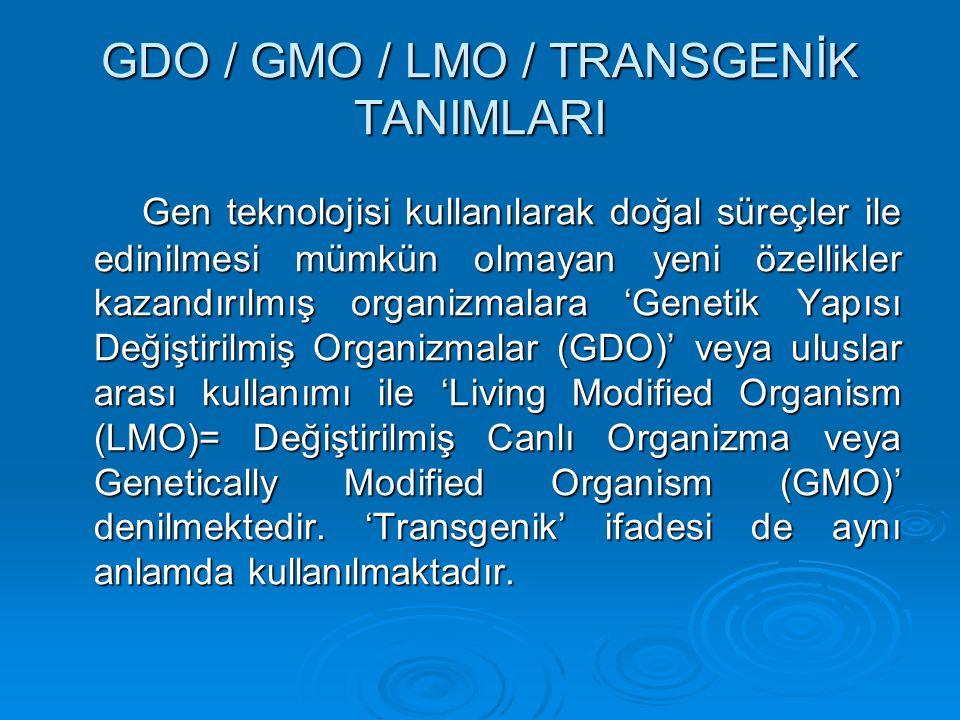 GDO / GMO / LMO / TRANSGENİK TANIMLARI Gen teknolojisi kullanılarak doğal süreçler ile edinilmesi mümkün olmayan yeni özellikler kazandırılmış organiz