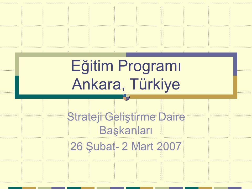 Eğitim Programı Ankara, Türkiye Strateji Geliştirme Daire Başkanları 26 Şubat- 2 Mart 2007
