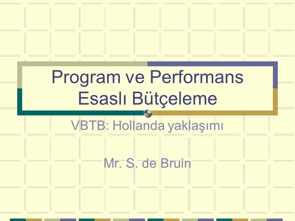 Program ve Performans Esaslı Bütçeleme VBTB: Hollanda yaklaşımı Mr. S. de Bruin