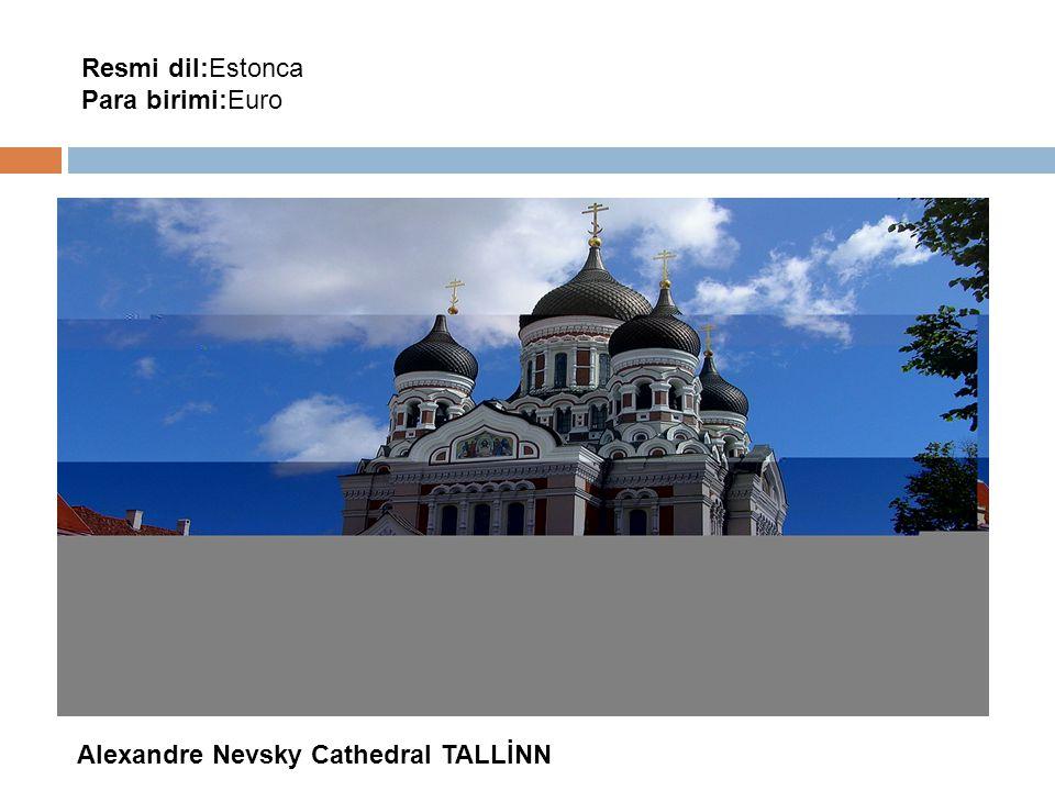 Resmi dil:Estonca Para birimi:Euro Alexandre Nevsky Cathedral TALLİNN