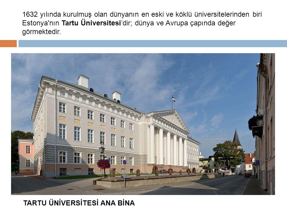 1632 yılında kurulmuş olan dünyanın en eski ve köklü üniversitelerinden biri Estonya nın Tartu Üniversitesi'dir; dünya ve Avrupa çapında değer görmektedir.