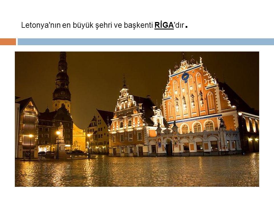 Letonya nın en büyük şehri ve başkenti RİGA dır.