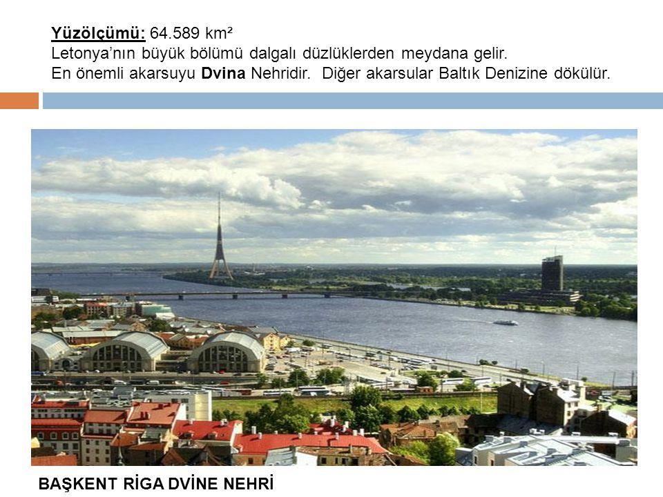 Yüzölçümü: 64.589 km² Letonya'nın büyük bölümü dalgalı düzlüklerden meydana gelir.