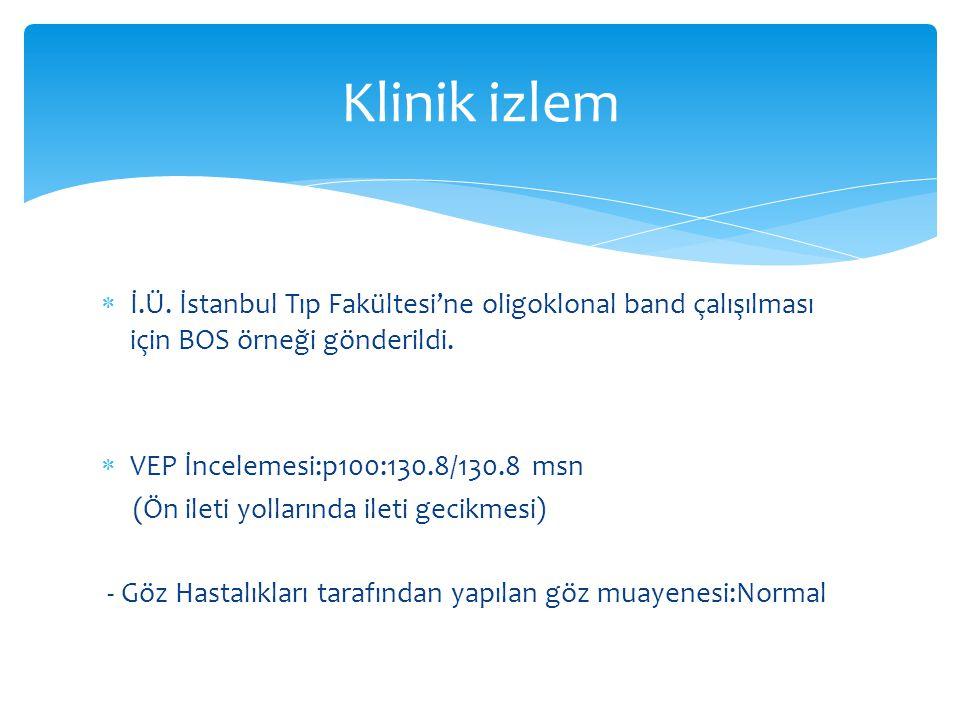  İ.Ü. İstanbul Tıp Fakültesi'ne oligoklonal band çalışılması için BOS örneği gönderildi.  VEP İncelemesi:p100:130.8/130.8 msn (Ön ileti yollarında i