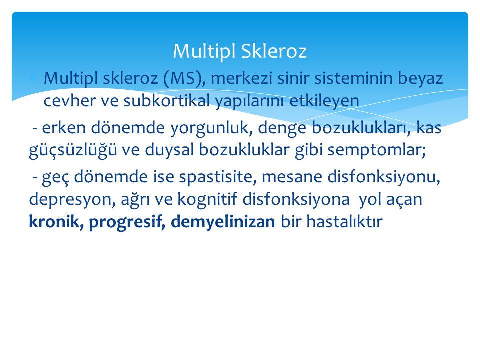  Multipl skleroz (MS), merkezi sinir sisteminin beyaz cevher ve subkortikal yapılarını etkileyen - erken dönemde yorgunluk, denge bozuklukları, kas g