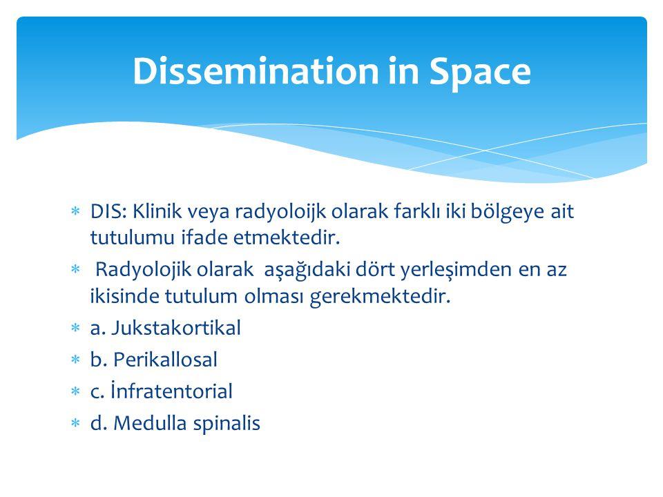  DIS: Klinik veya radyoloijk olarak farklı iki bölgeye ait tutulumu ifade etmektedir.  Radyolojik olarak aşağıdaki dört yerleşimden en az ikisinde t