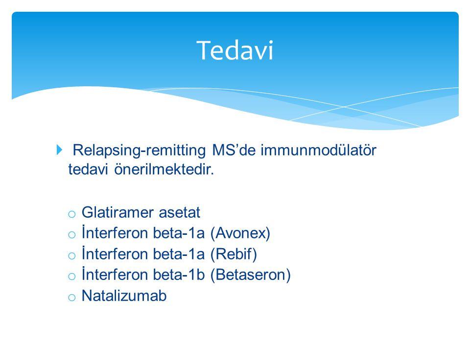  Relapsing-remitting MS'de immunmodülatör tedavi önerilmektedir. o Glatiramer asetat o İnterferon beta-1a (Avonex) o İnterferon beta-1a (Rebif) o İnt