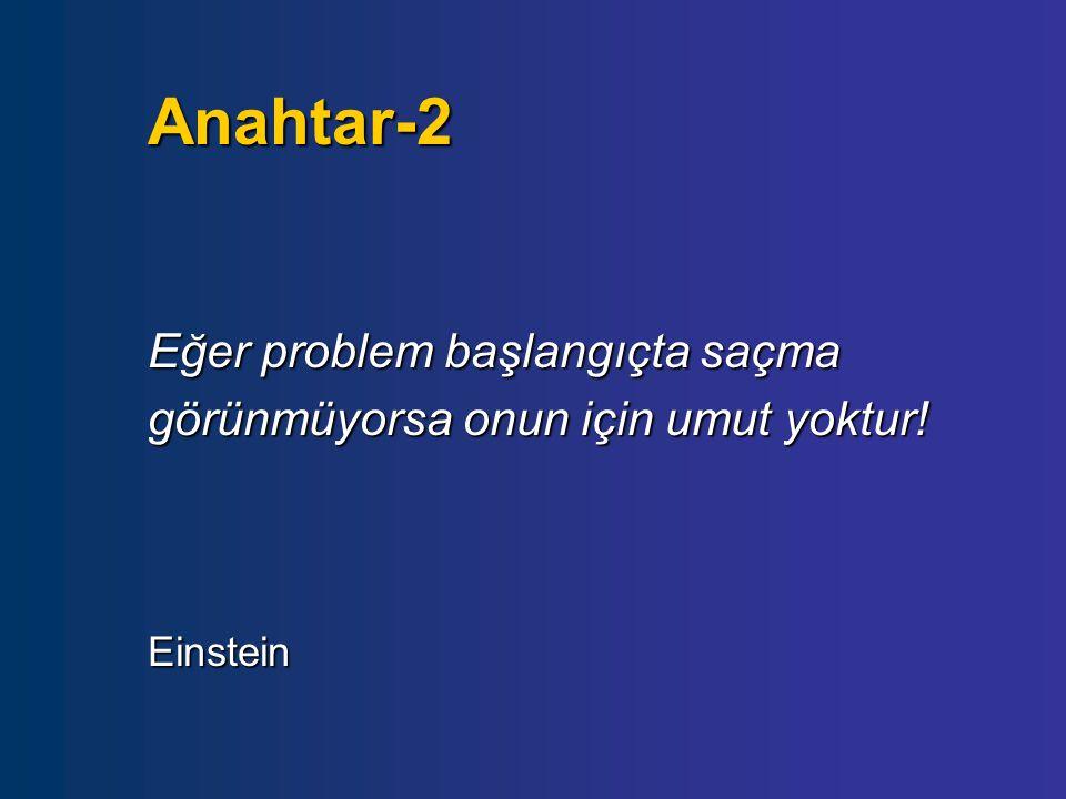 Anahtar-2 Eğer problem başlangıçta saçma görünmüyorsa onun için umut yoktur! Einstein