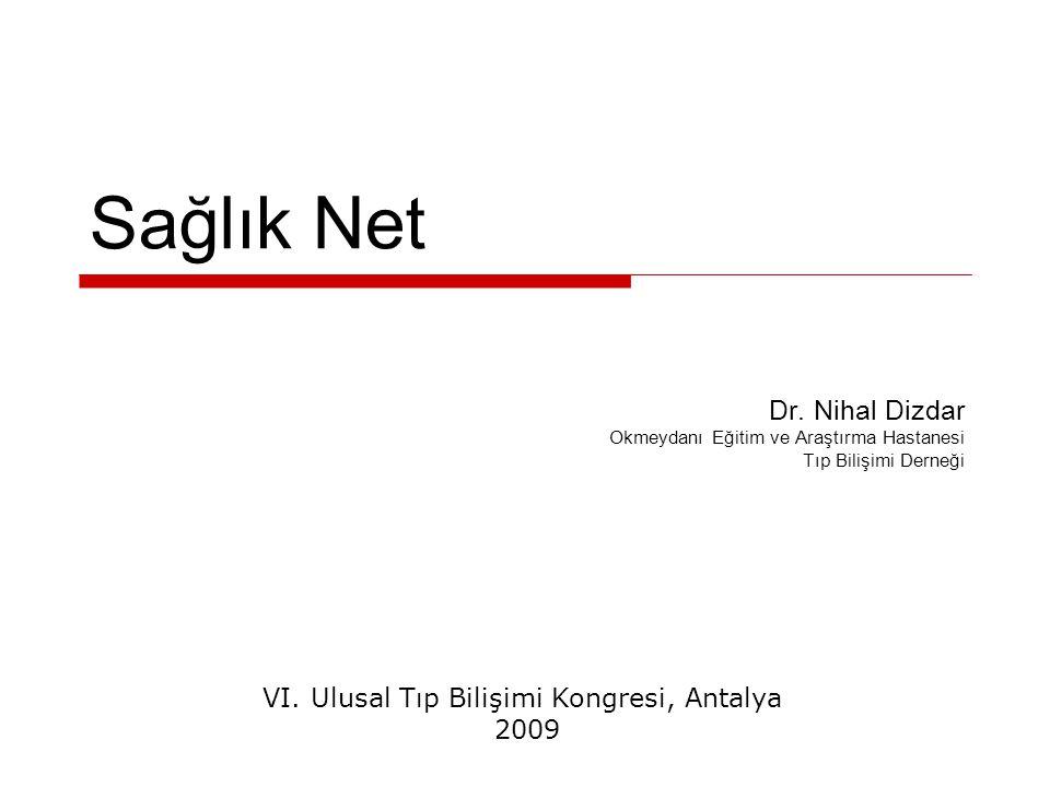 Sağlık Net Dr. Nihal Dizdar Okmeydanı Eğitim ve Araştırma Hastanesi Tıp Bilişimi Derneği VI. Ulusal Tıp Bilişimi Kongresi, Antalya 2009