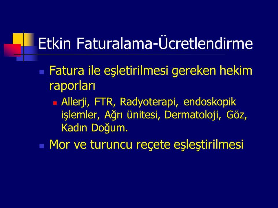 Etkin Faturalama-Ücretlendirme Fatura ile eşletirilmesi gereken hekim raporları Allerji, FTR, Radyoterapi, endoskopik işlemler, Ağrı ünitesi, Dermatol