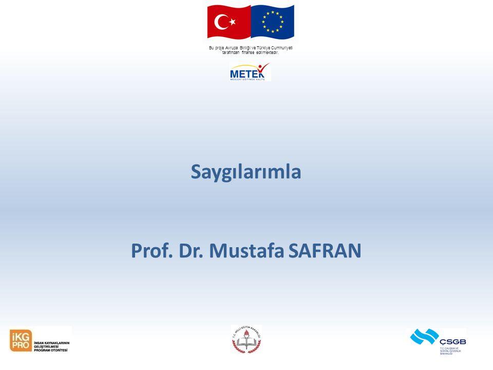Bu proje Avrupa Birliği ve Türkiye Cumhuriyeti tarafından finanse edilmektedir. Saygılarımla Prof. Dr. Mustafa SAFRAN