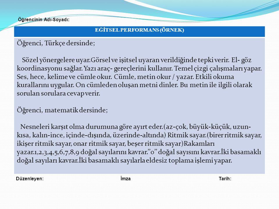EĞİTSEL PERFORMANS (ÖRNEK) Öğrenci, Türkçe dersinde; Sözel yönergelere uyar.Görsel ve işitsel uyaran verildiğinde tepki verir.