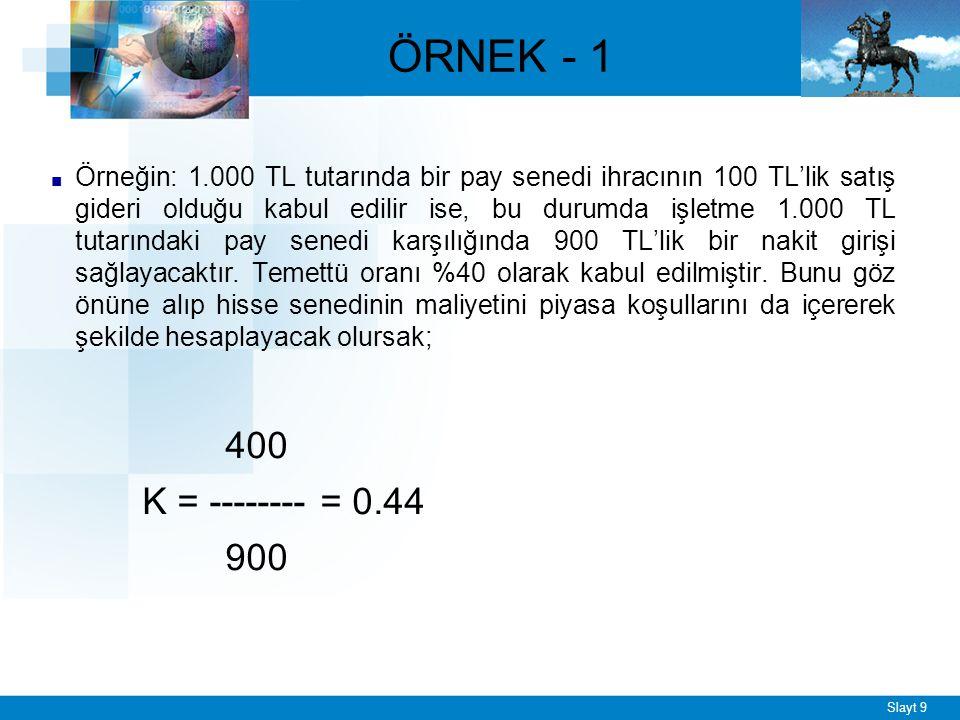 Slayt 9 ■ Örneğin: 1.000 TL tutarında bir pay senedi ihracının 100 TL'lik satış gideri olduğu kabul edilir ise, bu durumda işletme 1.000 TL tutarındaki pay senedi karşılığında 900 TL'lik bir nakit girişi sağlayacaktır.