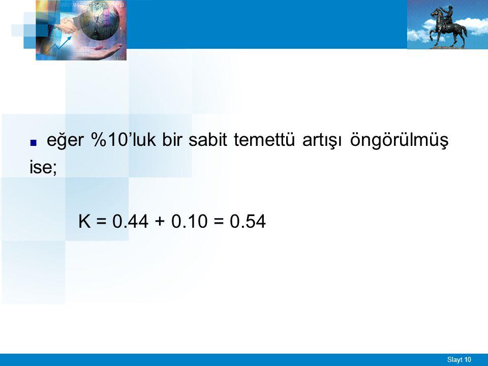 Slayt 10 ■ eğer %10'luk bir sabit temettü artışı öngörülmüş ise; K = 0.44 + 0.10 = 0.54
