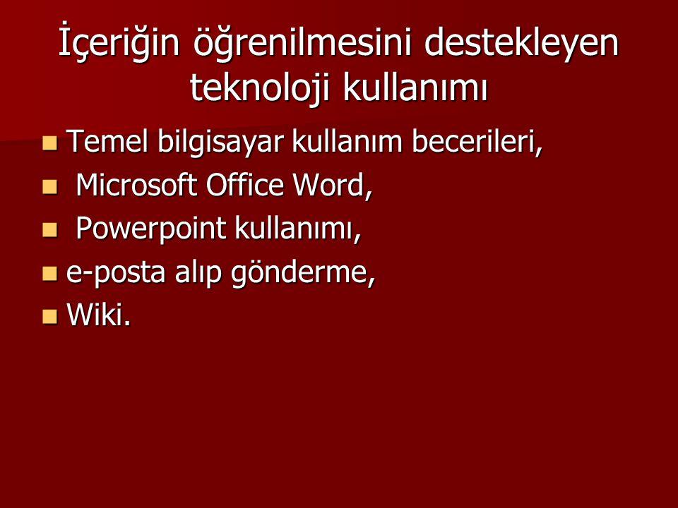 İçeriğin öğrenilmesini destekleyen teknoloji kullanımı Temel bilgisayar kullanım becerileri, Temel bilgisayar kullanım becerileri, Microsoft Office Word, Microsoft Office Word, Powerpoint kullanımı, Powerpoint kullanımı, e-posta alıp gönderme, e-posta alıp gönderme, Wiki.