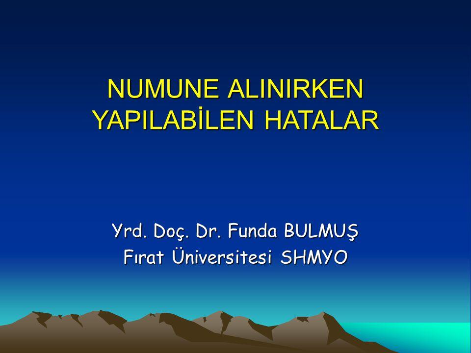 NUMUNE ALINIRKEN YAPILABİLEN HATALAR Yrd. Doç. Dr. Funda BULMUŞ Fırat Üniversitesi SHMYO