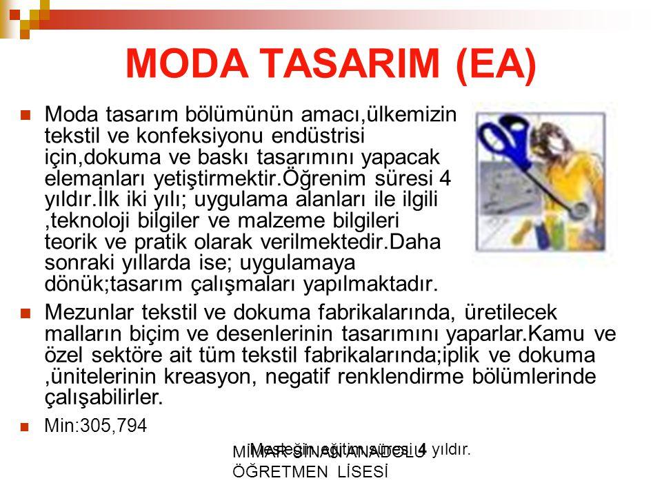 MİMAR SİNAN ANADOLU ÖĞRETMEN LİSESİ MODA TASARIM (EA) Moda tasarım bölümünün amacı,ülkemizin tekstil ve konfeksiyonu endüstrisi için,dokuma ve baskı t