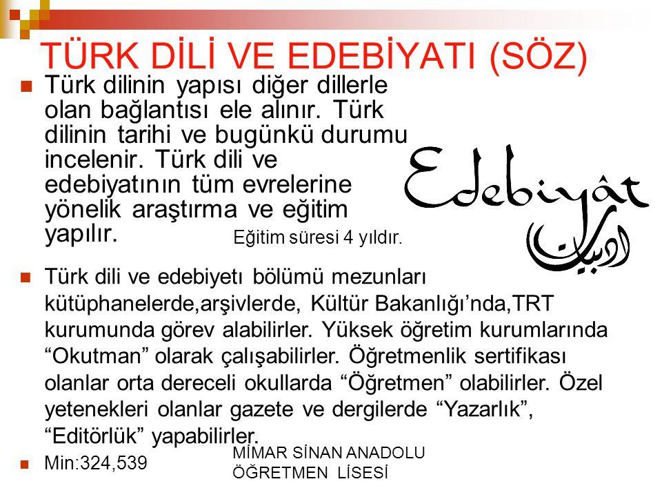 MİMAR SİNAN ANADOLU ÖĞRETMEN LİSESİ TÜRK DİLİ VE EDEBİYATI (SÖZ) Türk dilinin yapısı diğer dillerle olan bağlantısı ele alınır. Türk dilinin tarihi ve